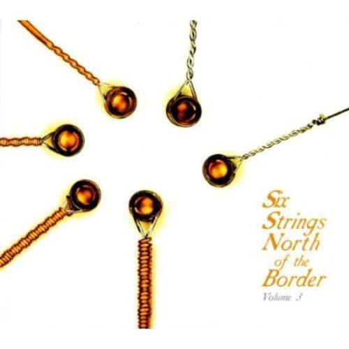 Six Strings North of the Border, Vol. 3 [CD]