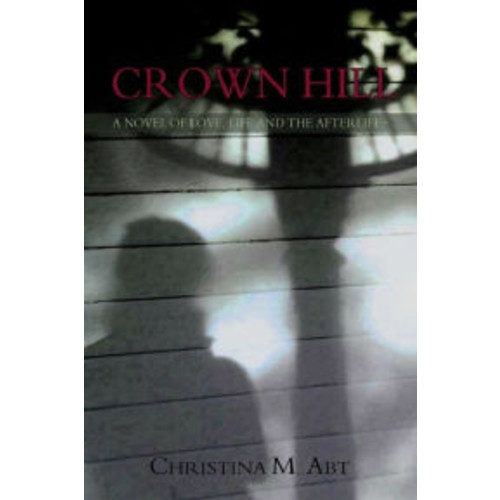 Crown Hill, A Novel of Love, Life and The Afterlife