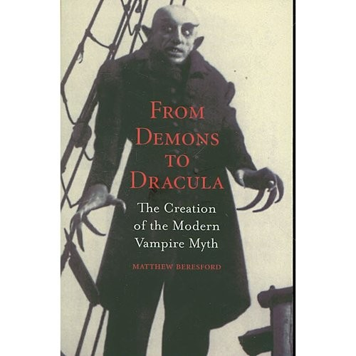 From Demons to Dracula: The Creation of the Modern Vampire Myth