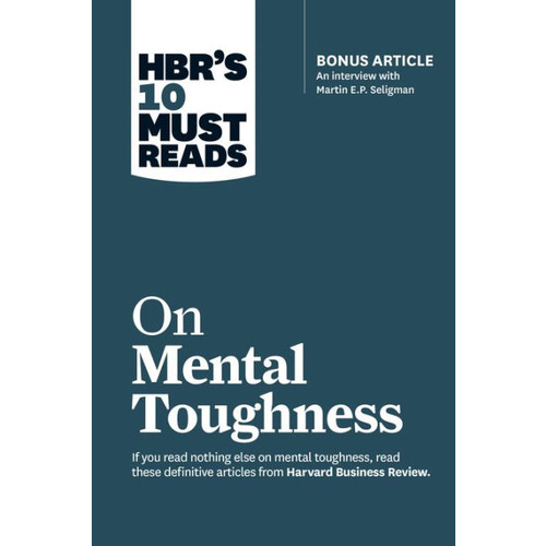 HBR's 10 Must Reads on Mental Toughness (with bonus interview
