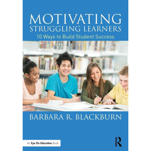 Motivating Struggling Learners: 10 Ways to Build Student Success