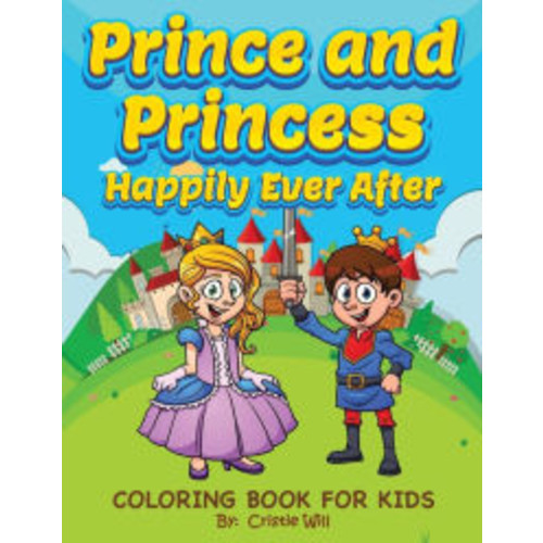 Prince and Princess: Happily Ever After: Coloring Book for Kids