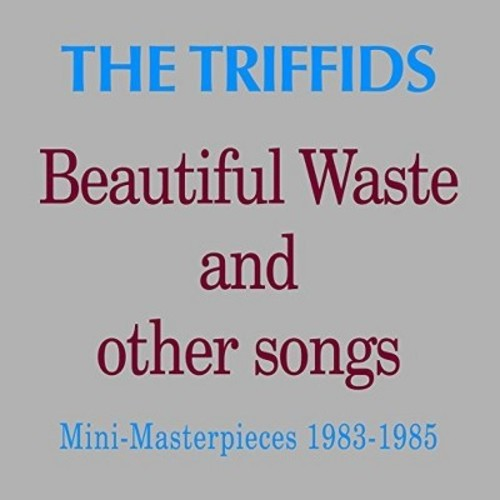Triffids - Beautiful Waste & Other Songs: Mini Masterpieces (CD)