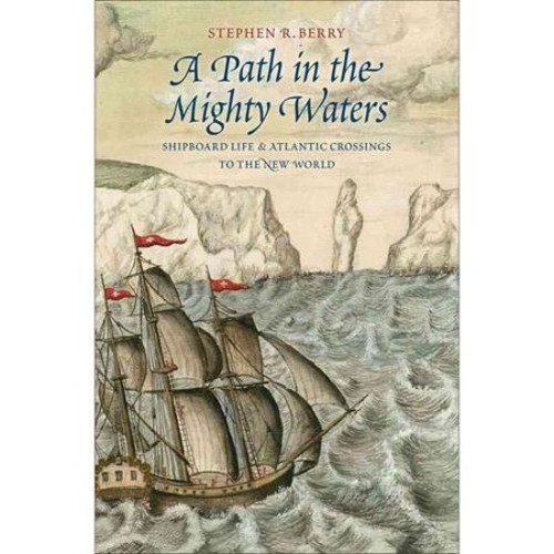 A Path in the Mighty Waters: Shipboard Life & Atlantic Crossings to the New World