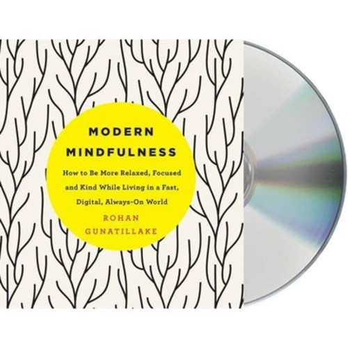 Modern Mindfulness : How to Be More Relaxed, Focused, and Kind While Living in a Fast, Digital,