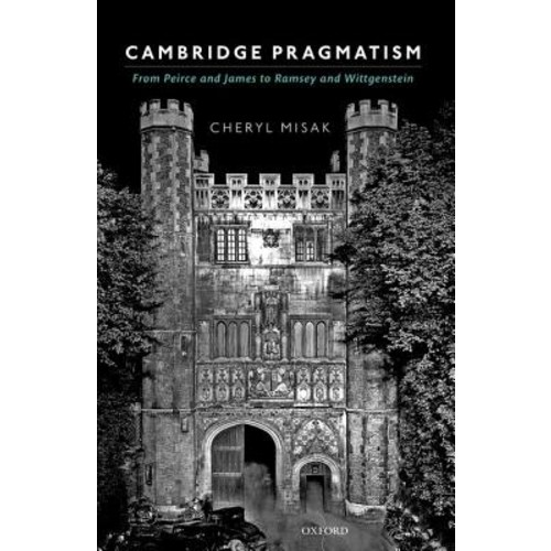 Cambridge Pragmatism: From Peirce and James to Ramsey and Wittgenstein