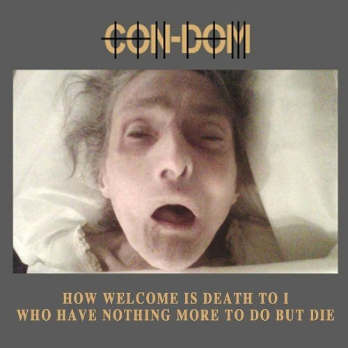 How Welcome is Death To I Who Have Nothing More to Do But Die [CD]