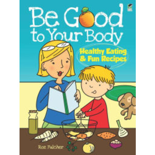 Be Good to Your Body: Healthy Eating and Fun Recipes