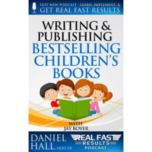 Writing and Selling Bestselling Children's Books (Real Fast Results, #13)