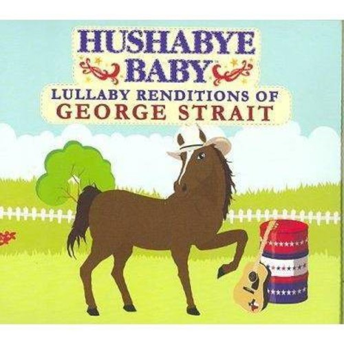 Hushabye Baby: Lullaby Renditions of George Strait [CD]