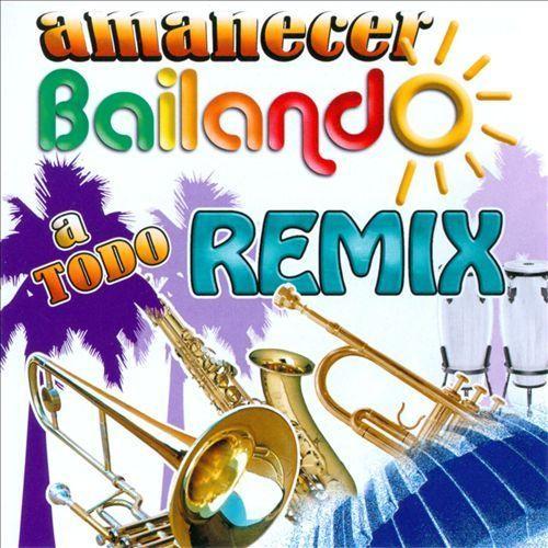 Amanecer Bailando a Todo Remix [CD]