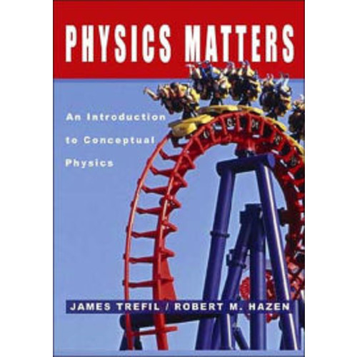 Physics Matters: An Introduction to Conceptual Physics / Edition 1