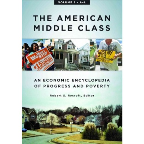 American Middle Class : An Economic Encyclopedia of Progress and Poverty - by Robert Rycroft (Hardcover)