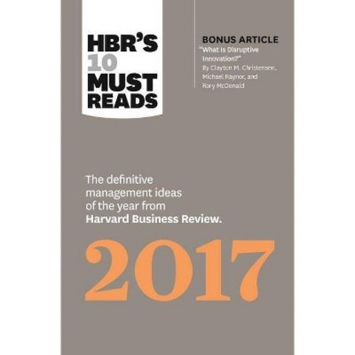 HBR's 10 Must Reads 2017: The Definitive Management Ideas of the Year from Harvard Business Review (with bonus article What Is Disruptive Innovation?) (HBR's 10 Must Reads)