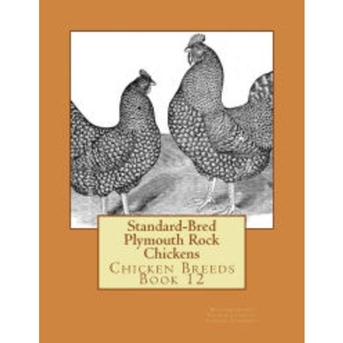 Standard-Bred Plymouth Rock Chickens: Chicken Breeds Book 12