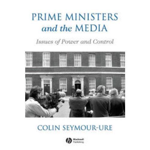 Prime Ministers and the Media: Issues of Power and Control / Edition 1