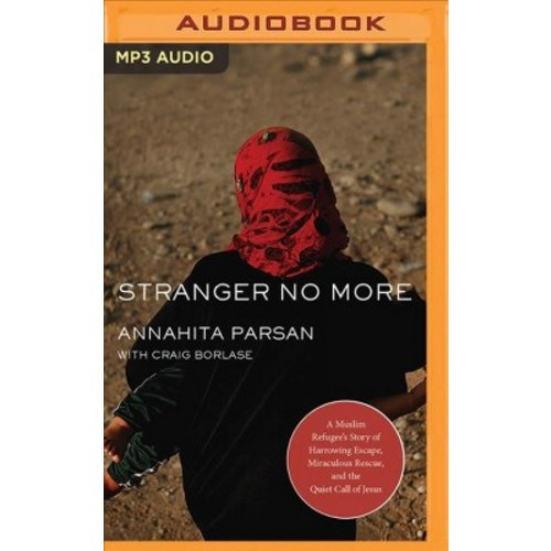 Stranger No More : A Muslim Refugee's Story of Harrowing Escape, Miraculous Rescue, and the Quiet Call
