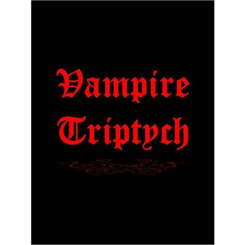 Vampire Triptych (Varney the Vampire, Carmilla, Dracula)