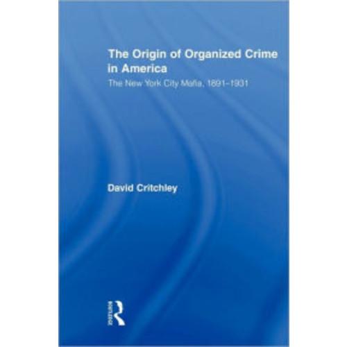 The Origin of Organized Crime in America: The New York City Mafia, 1891-1931 / Edition 1