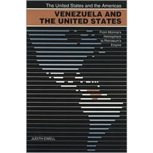 Venezuela and the United States: From Monroe's Hemisphere to Petroleum's Empire / Edition 1