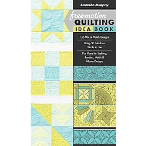 Free-Motion Quilting Idea Book : 155 Mix & Match Designs, Bring 30 Fabulous Blocks to Life, Plus Plans