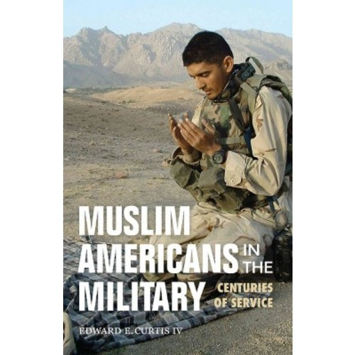 Muslim Americans in the Military : Centuries of Service (Paperback) (IV Edward E. Curtis)