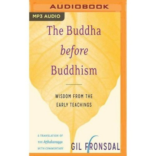 Buddha Before Buddhism : Wisdom from the Early Teachings (MP3-CD) (Gil Fronsdal)