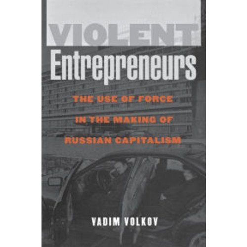 Violent Entrepreneurs: The Use of Force in the Making of Russian Capitalism / Edition 1