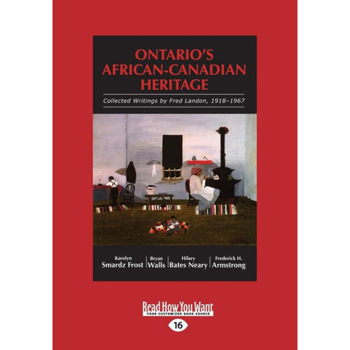 Ontario's African-Canadian Heritage: Collected Writings by Fred Landon, 1918-1967 (Large Print 16pt)