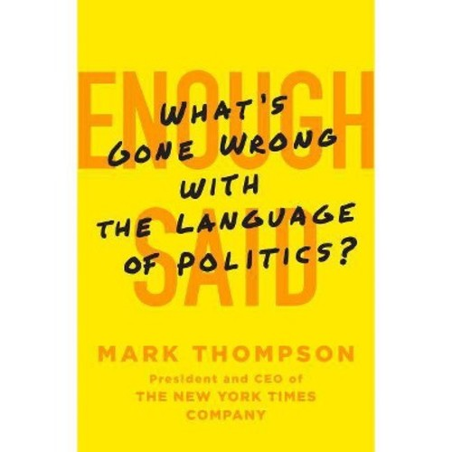 Enough Said: What's Gone Wrong With the Language of Politics? (Hardcover)