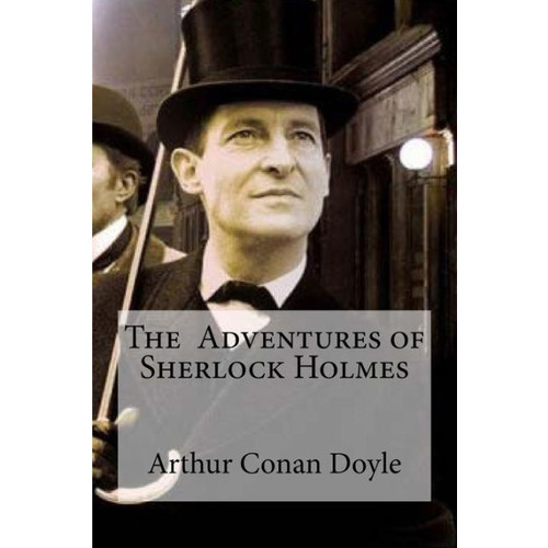 The Adventures of Sherlock Holmes: Arthur Conan