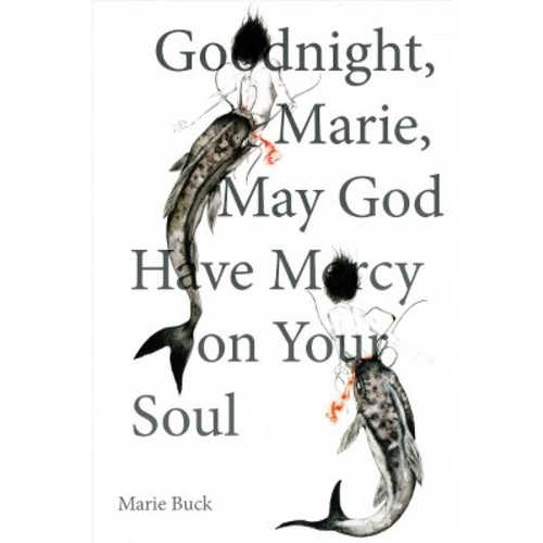 Goodnight, Marie, May God Have Mercy on Your Soul (Paperback) (Marie Buck)