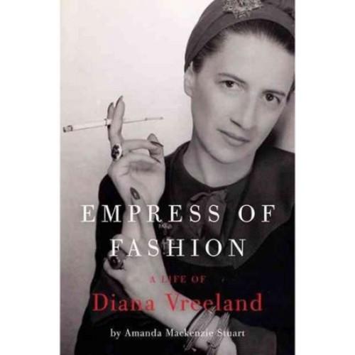 Empress of Fashion: The Life of Diana Vreeland