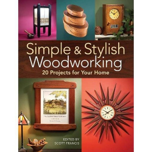 Simple & Stylish Woodworking : 20 Projects for Your Home (Paperback)