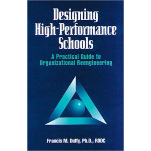Designing High-Performance Schools: A Practical Guide to Organizational Reengineering / Edition 1