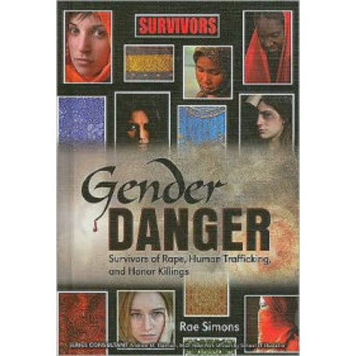 Gender Danger : Survivors of Rape, Human Trafficking, and Honor Killings