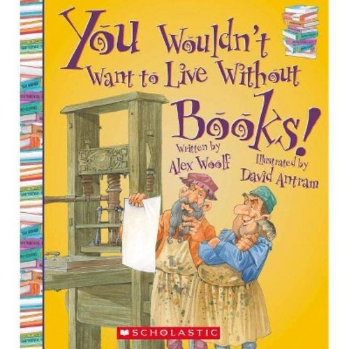 You Wouldn't Want to Live Without Books