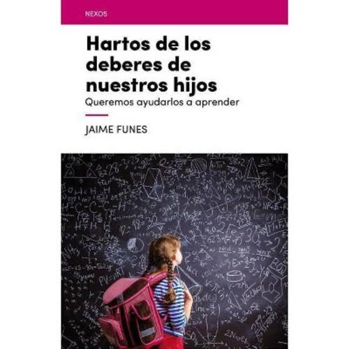 Hartos de los deberes de nuestros hijos/ Fed up with the duties of our children (Paperback) (Jaime