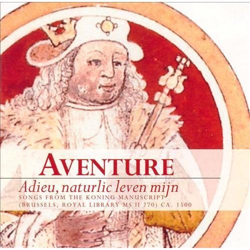 Adieu, naturlic leven mijn: Songs from the Koning Manuscript [CD]