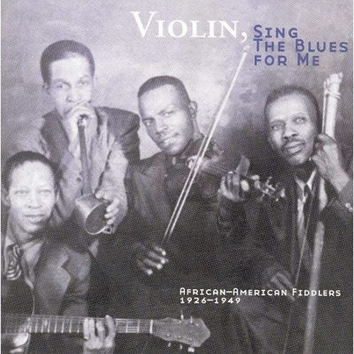 Violin, Sing the Blues for Me: African-American Fiddlers 1926-1949 [CD]
