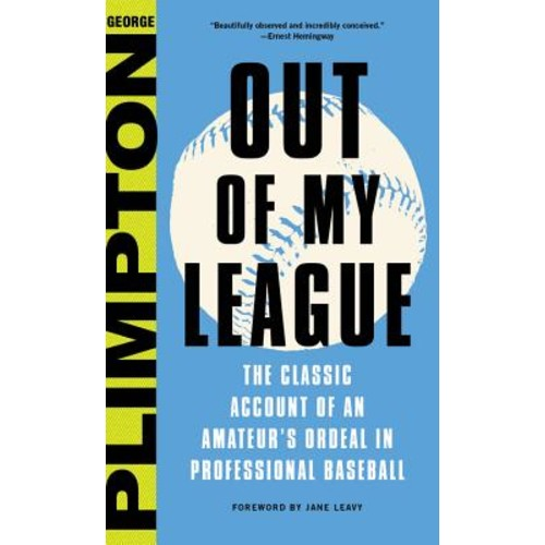 Out of My League : The Classic Account of an Amateur's Ordeal in Professional Baseball