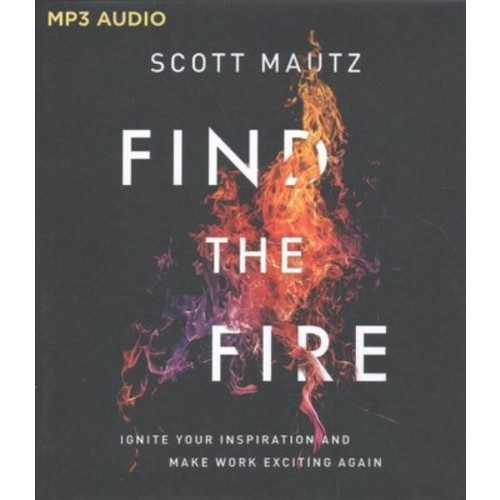 Find the Fire : Ignite Your Inspiration and Make Work Exciting Again (MP3-CD) (Scott Mautz)