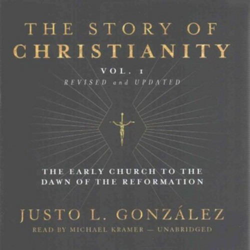 Story of Christianity : The Early Church to the Dawn of the Reformation (Vol 1) (CD/Spoken Word) (Justo