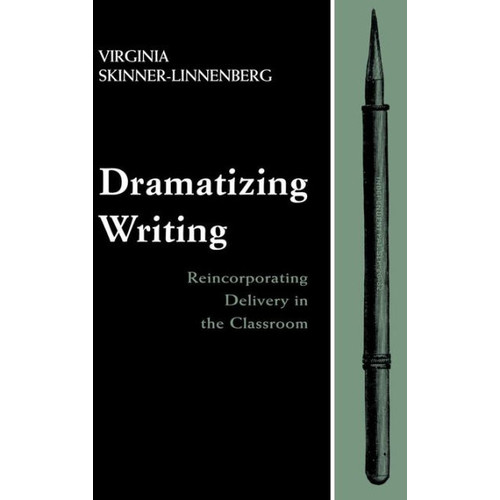 Dramatizing Writing: Reincorporating Delivery in the Classroom / Edition 1