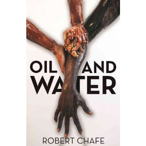 Oil and Water (Paperback) (Robert Chafe)