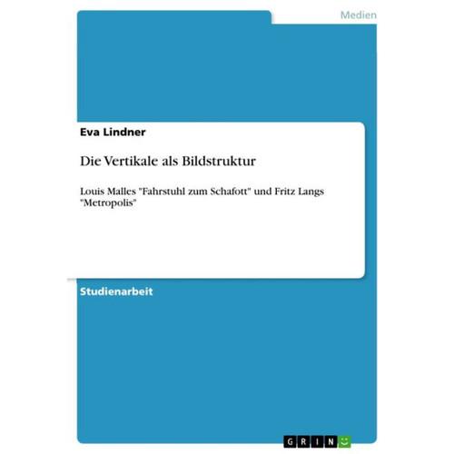 Die Vertikale als Bildstruktur: Louis Malles 'Fahrstuhl zum Schafott' und Fritz Langs 'Metropolis'