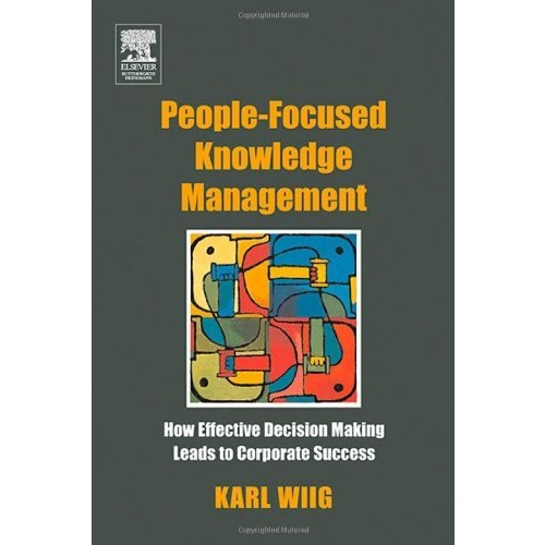 People-Focused Knowledge Management : How Effective Decision Making Leads to Corporate Success (Paperback)
