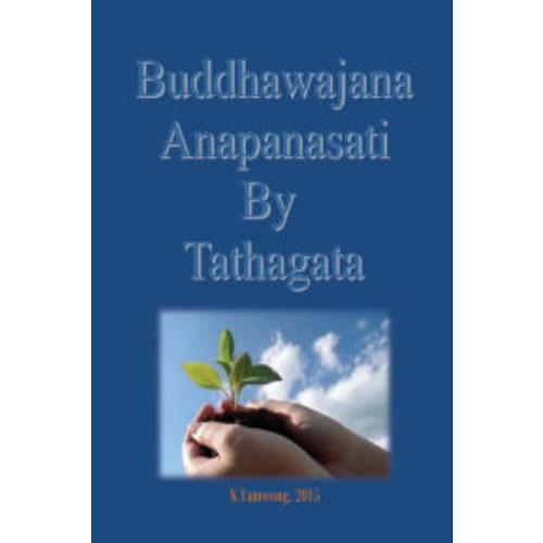 Buddhawajana Anapanasati By Tatahagata: The Buddha?s own words in all aspects
