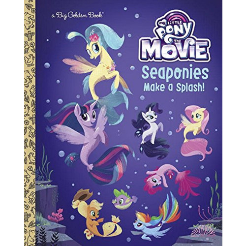 My Little Pony the Movie Sea Ponies Make a Splash! a Big Golden Book