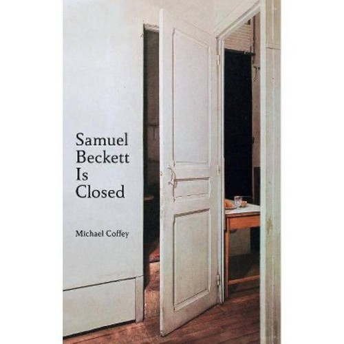 Samuel Beckett Is Closed (Hardcover) (Michael Coffey)